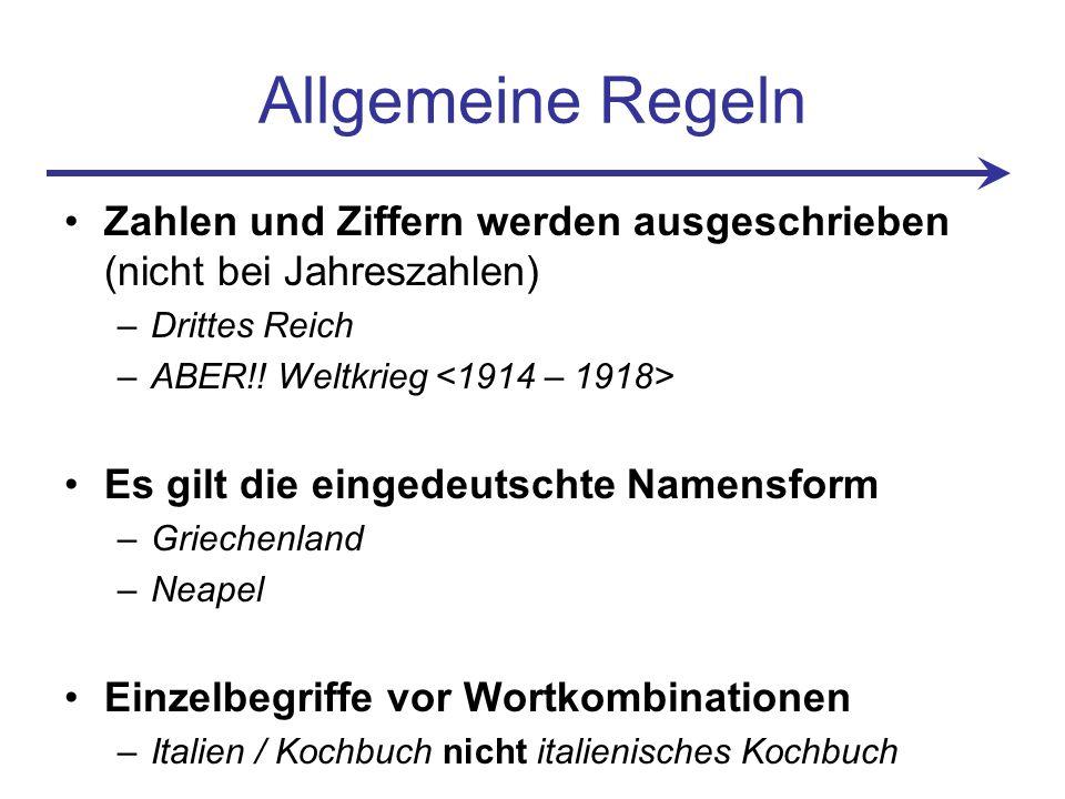 Allgemeine Regeln Zahlen und Ziffern werden ausgeschrieben (nicht bei Jahreszahlen) Drittes Reich.