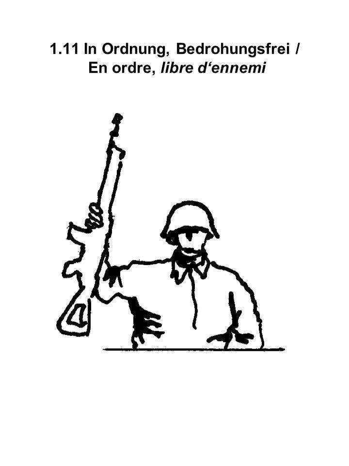 1.11 In Ordnung, Bedrohungsfrei / En ordre, libre d'ennemi