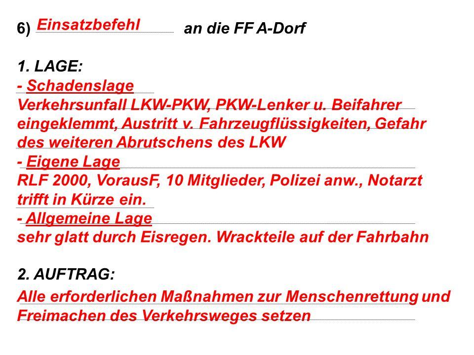 Einsatzbefehl 6) an die FF A-Dorf. 1. LAGE: 2. AUFTRAG: - Schadenslage.