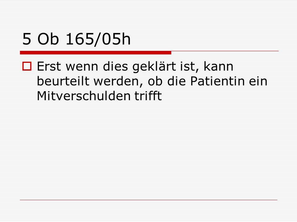 5 Ob 165/05h Erst wenn dies geklärt ist, kann beurteilt werden, ob die Patientin ein Mitverschulden trifft.