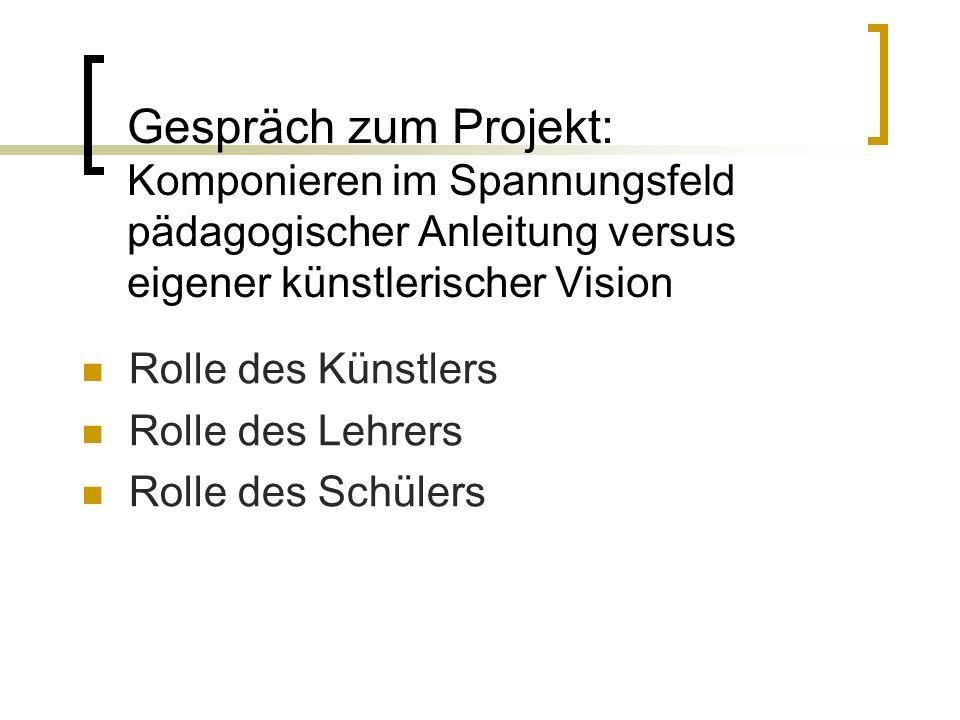 Gespräch zum Projekt: Komponieren im Spannungsfeld pädagogischer Anleitung versus eigener künstlerischer Vision