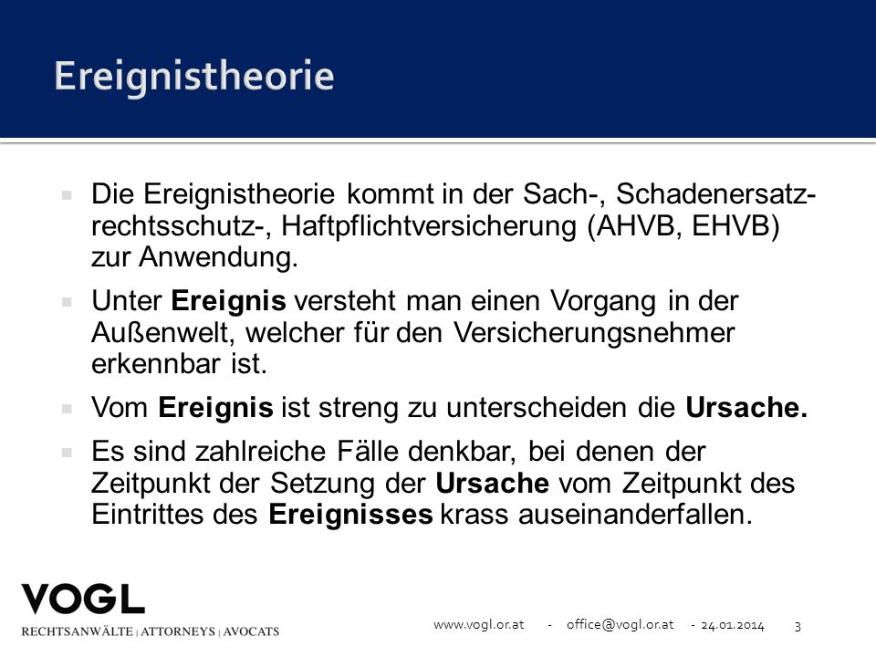 Ereignistheorie Die Ereignistheorie kommt in der Sach-, Schadenersatz- rechtsschutz-, Haftpflichtversicherung (AHVB, EHVB) zur Anwendung.