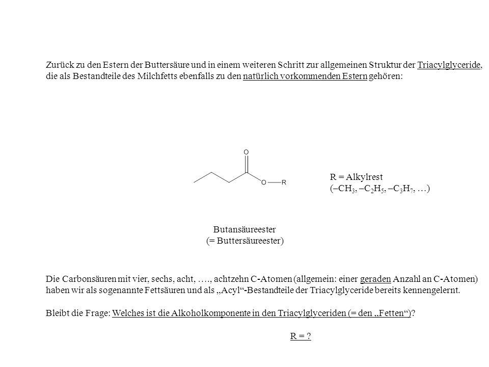 Zurück zu den Estern der Buttersäure und in einem weiteren Schritt zur allgemeinen Struktur der Triacylglyceride,