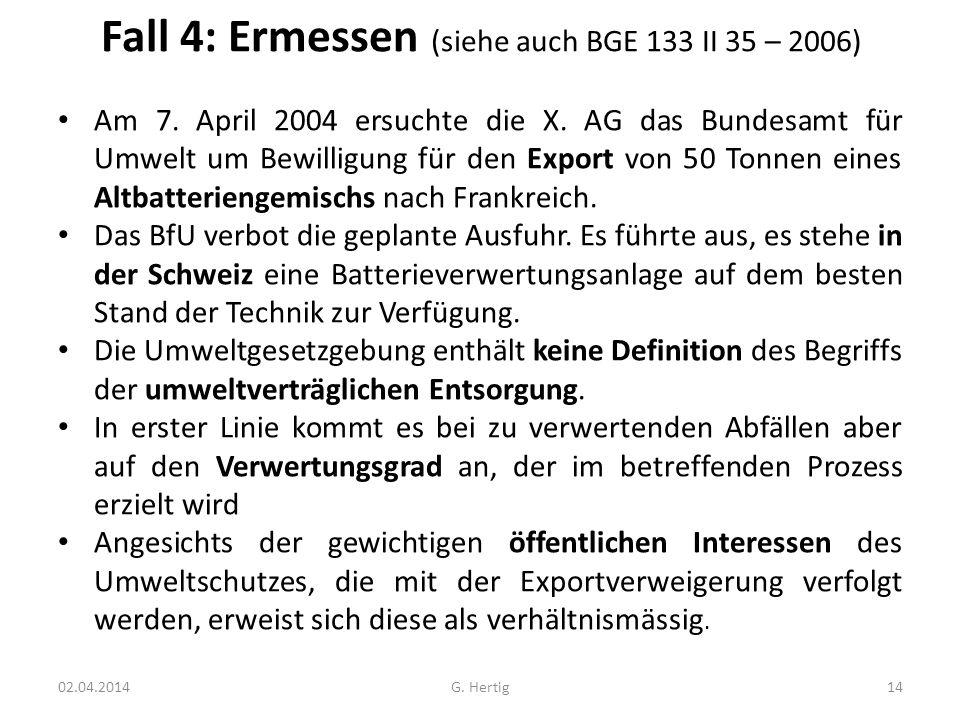 Fall 4: Ermessen (siehe auch BGE 133 II 35 – 2006)