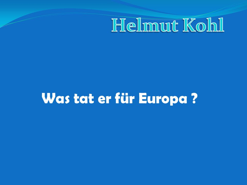 Helmut Kohl Was tat er für Europa