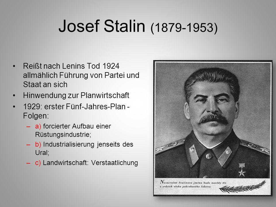 Josef Stalin (1879-1953) Reißt nach Lenins Tod 1924 allmählich Führung von Partei und Staat an sich.