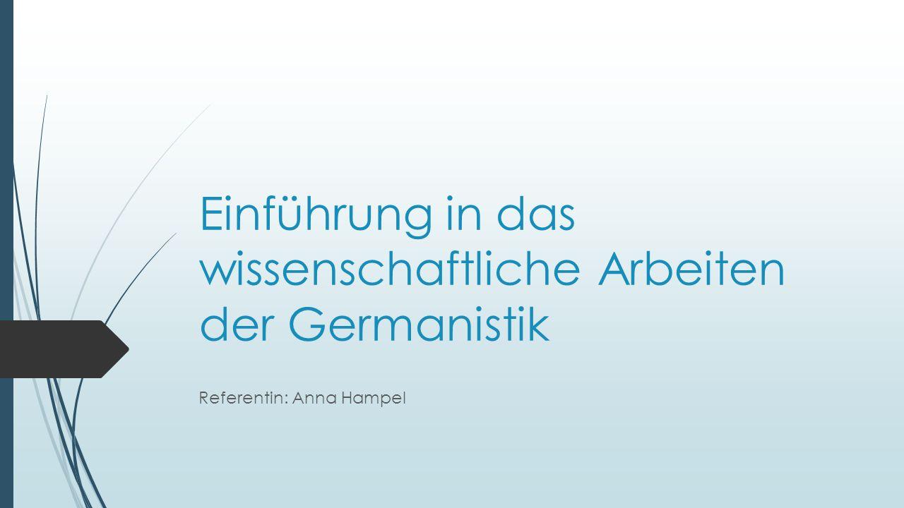 Einführung in das wissenschaftliche Arbeiten der Germanistik