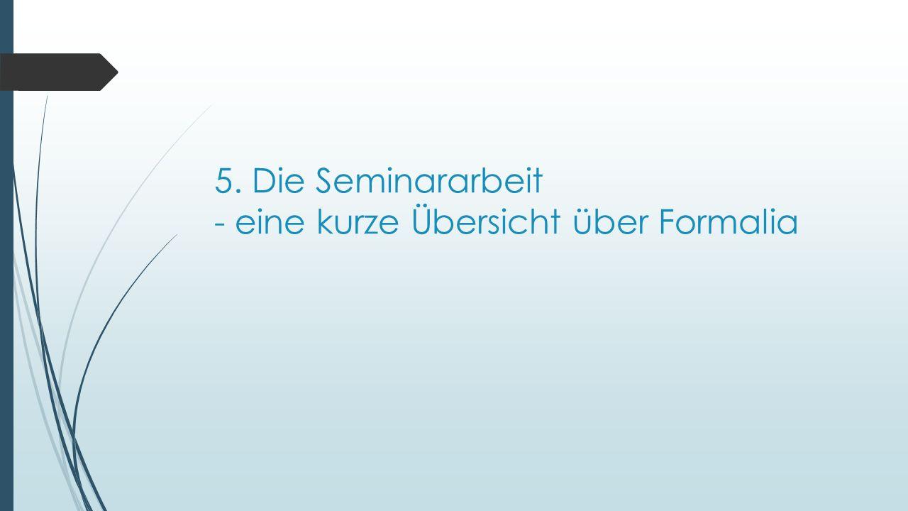 5. Die Seminararbeit - eine kurze Übersicht über Formalia