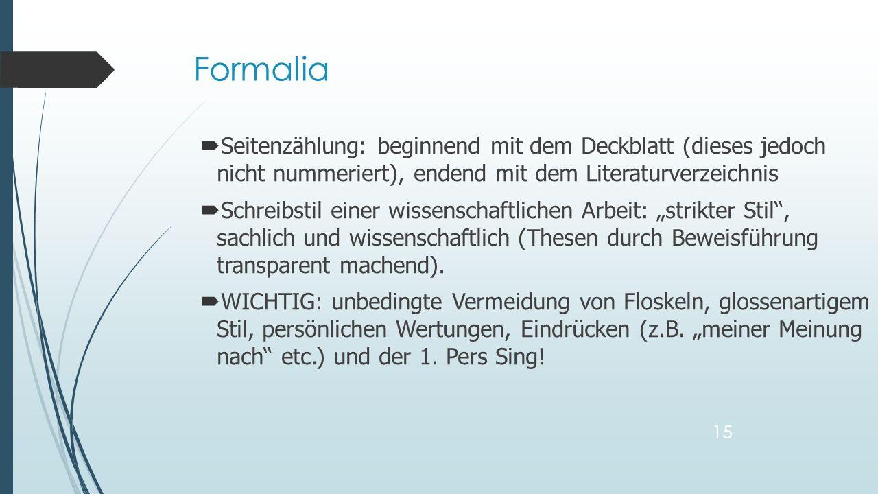 Formalia Seitenzählung: beginnend mit dem Deckblatt (dieses jedoch nicht nummeriert), endend mit dem Literaturverzeichnis.