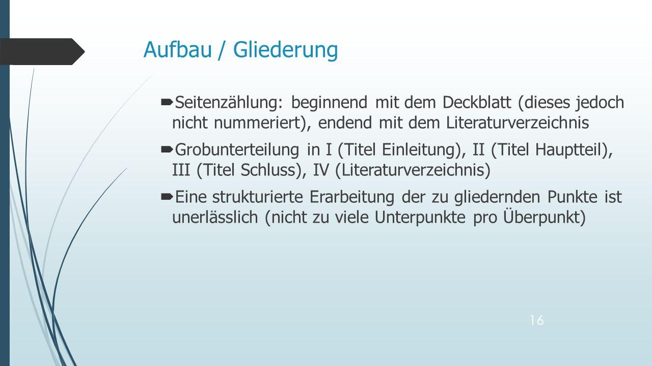 Aufbau / Gliederung Seitenzählung: beginnend mit dem Deckblatt (dieses jedoch nicht nummeriert), endend mit dem Literaturverzeichnis.