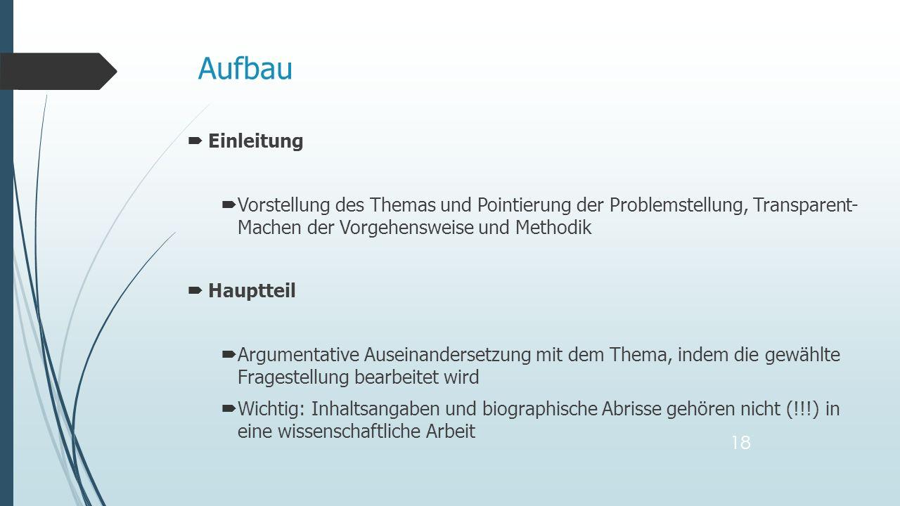 Aufbau Einleitung. Vorstellung des Themas und Pointierung der Problemstellung, Transparent- Machen der Vorgehensweise und Methodik.