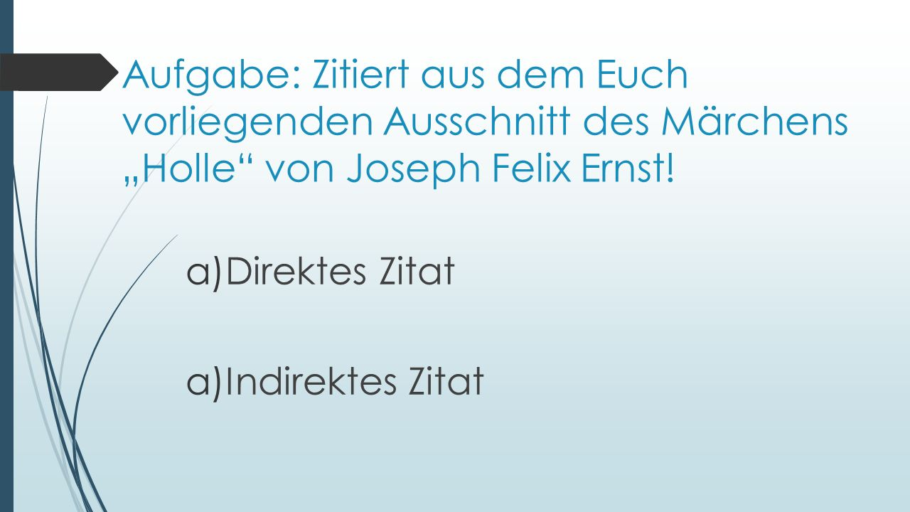 """Aufgabe: Zitiert aus dem Euch vorliegenden Ausschnitt des Märchens """"Holle von Joseph Felix Ernst!"""