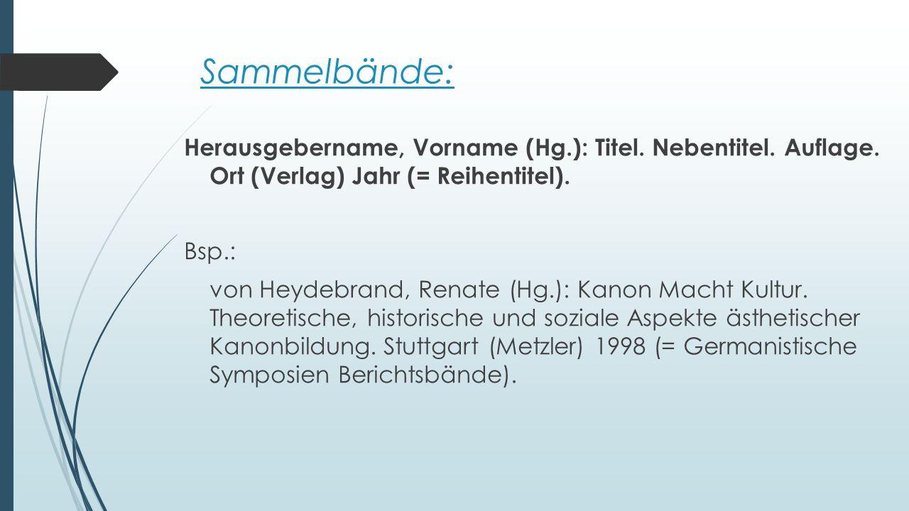 Sammelbände: Herausgebername, Vorname (Hg.): Titel. Nebentitel. Auflage. Ort (Verlag) Jahr (= Reihentitel).