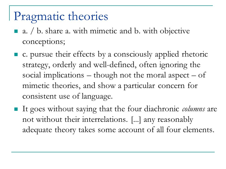 Pragmatic theories a. / b. share a. with mimetic and b. with objective conceptions;