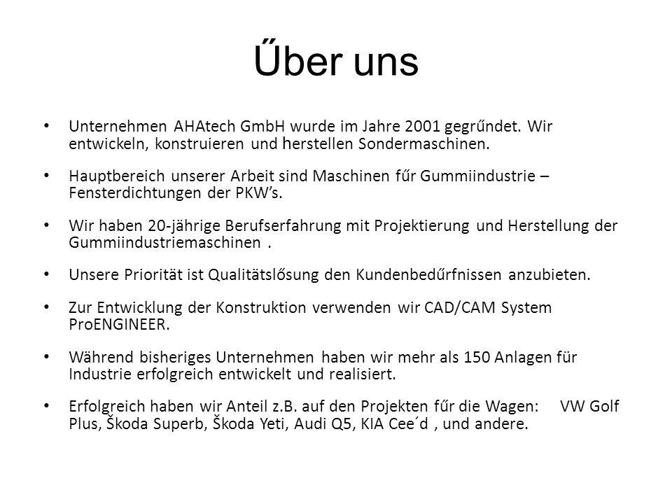 Űber uns Unternehmen AHAtech GmbH wurde im Jahre 2001 gegrűndet. Wir entwickeln, konstruieren und herstellen Sondermaschinen.