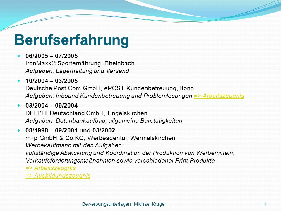 Berufserfahrung 06/2005 – 07/2005 IronMaxx® Sporternährung, Rheinbach Aufgaben: Lagerhaltung und Versand.