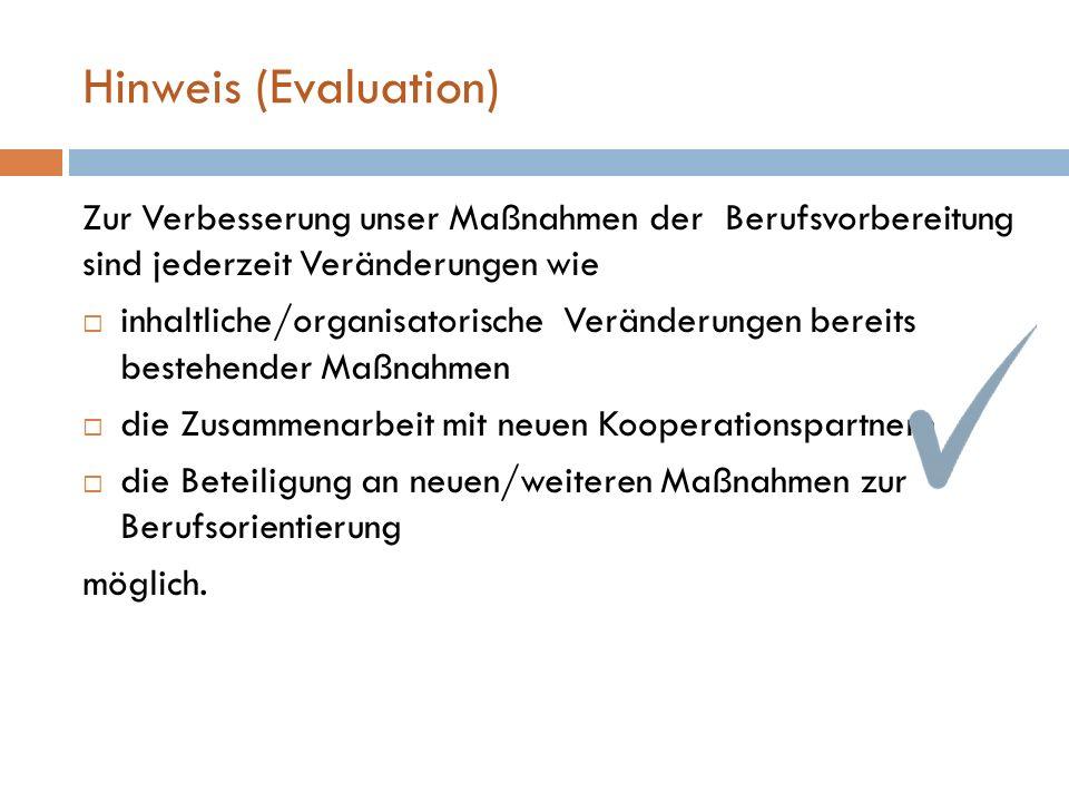 Hinweis (Evaluation) Zur Verbesserung unser Maßnahmen der Berufsvorbereitung sind jederzeit Veränderungen wie.