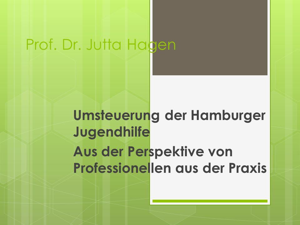 Prof. Dr. Jutta Hagen Umsteuerung der Hamburger Jugendhilfe