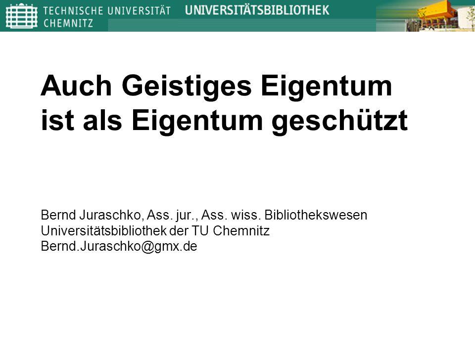 Auch Geistiges Eigentum ist als Eigentum geschützt Bernd Juraschko, Ass.