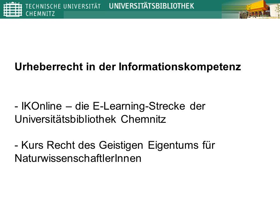 Urheberrecht in der Informationskompetenz - IKOnline – die E-Learning-Strecke der Universitätsbibliothek Chemnitz - Kurs Recht des Geistigen Eigentums für NaturwissenschaftlerInnen
