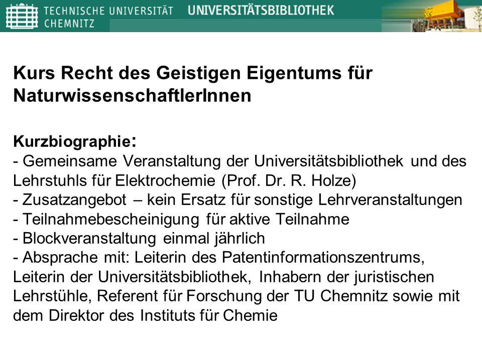 Kurs Recht des Geistigen Eigentums für NaturwissenschaftlerInnen Kurzbiographie: - Gemeinsame Veranstaltung der Universitätsbibliothek und des Lehrstuhls für Elektrochemie (Prof.