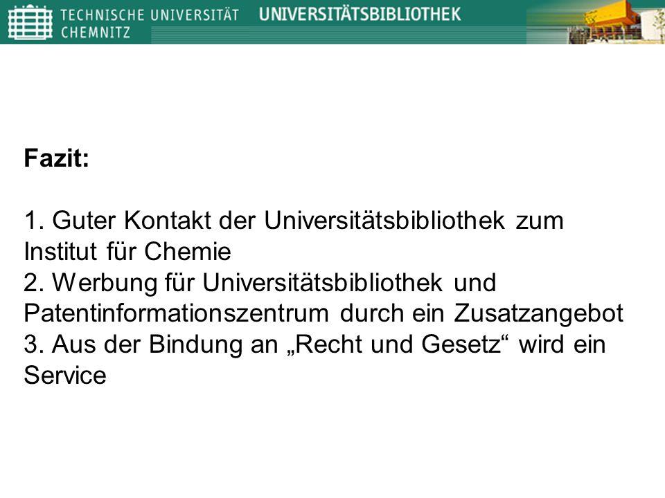 Fazit: 1. Guter Kontakt der Universitätsbibliothek zum Institut für Chemie 2.