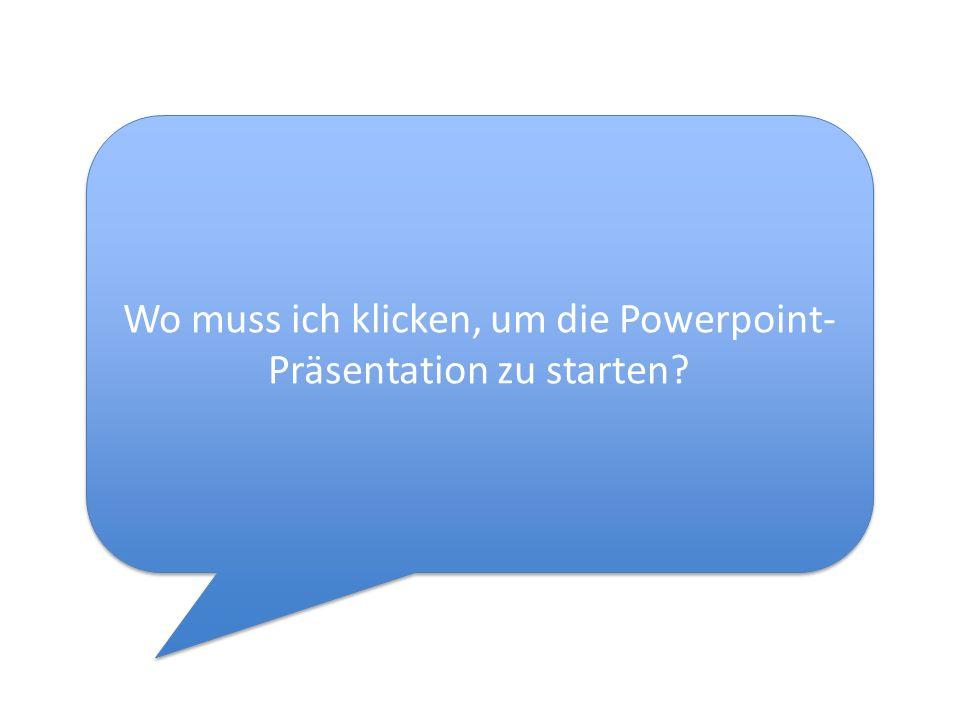 Wo muss ich klicken, um die Powerpoint-Präsentation zu starten