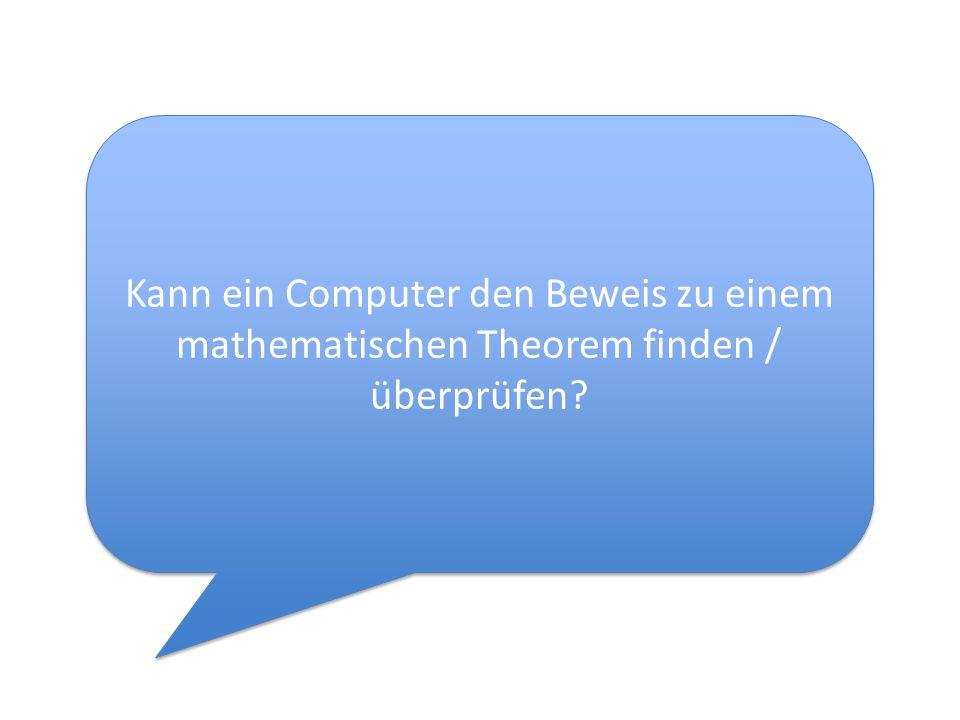 Kann ein Computer den Beweis zu einem mathematischen Theorem finden / überprüfen