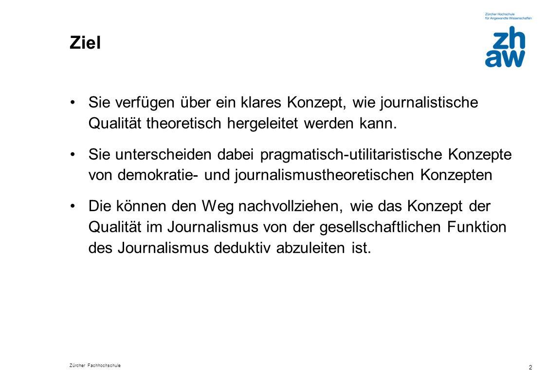 Ziel Sie verfügen über ein klares Konzept, wie journalistische Qualität theoretisch hergeleitet werden kann.