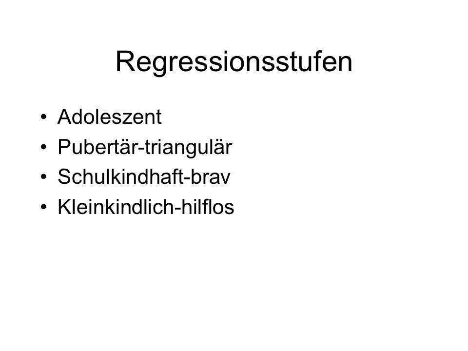 Regressionsstufen Adoleszent Pubertär-triangulär Schulkindhaft-brav