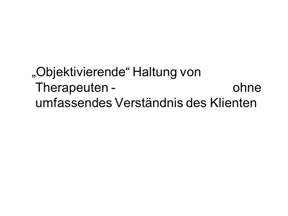 """""""Objektivierende Haltung von Therapeuten - ohne umfassendes Verständnis des Klienten"""