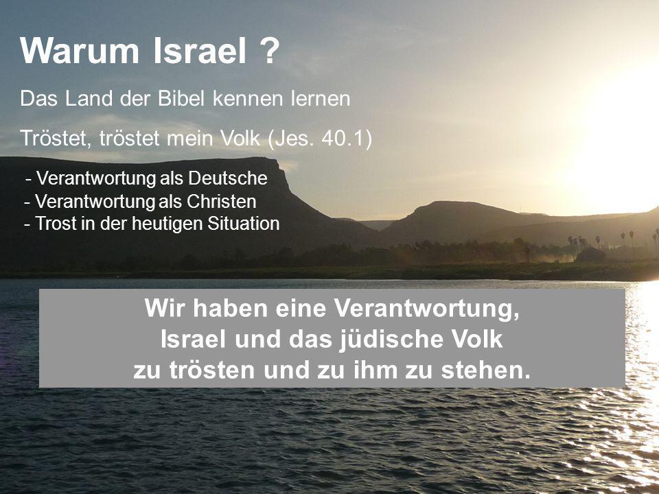 Warum Israel Das Land der Bibel kennen lernen. Tröstet, tröstet mein Volk (Jes. 40.1)