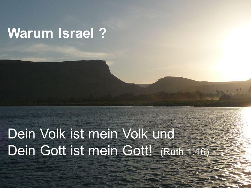 Warum Israel Dein Volk ist mein Volk und Dein Gott ist mein Gott! (Ruth 1.16)