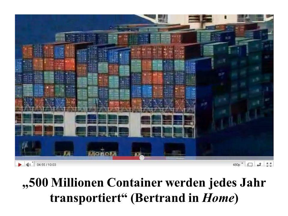 """""""500 Millionen Container werden jedes Jahr transportiert (Bertrand in Home)"""