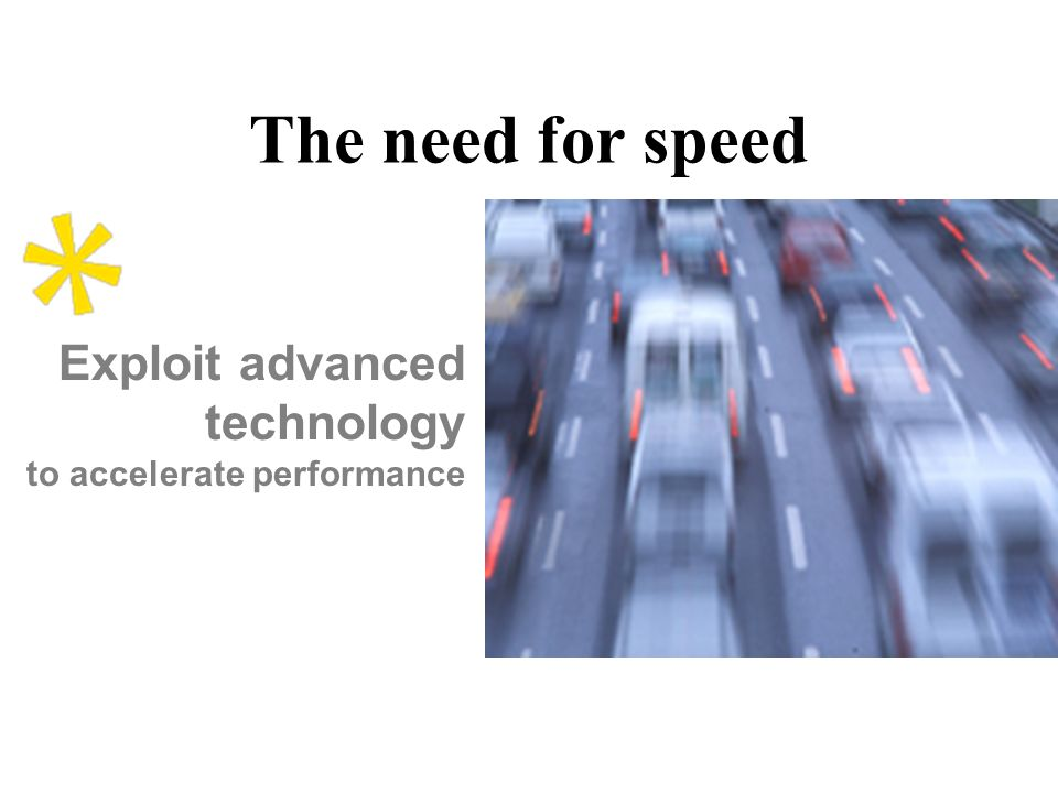The need for speed Exploit advanced technology to accelerate performance