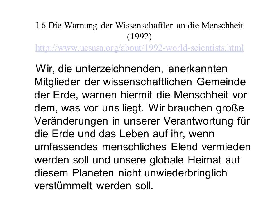 I.6 Die Warnung der Wissenschaftler an die Menschheit (1992) http://www.ucsusa.org/about/1992-world-scientists.html