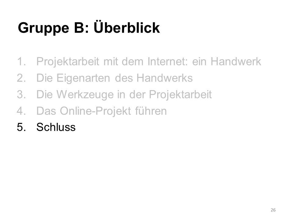 Gruppe B: Überblick Projektarbeit mit dem Internet: ein Handwerk
