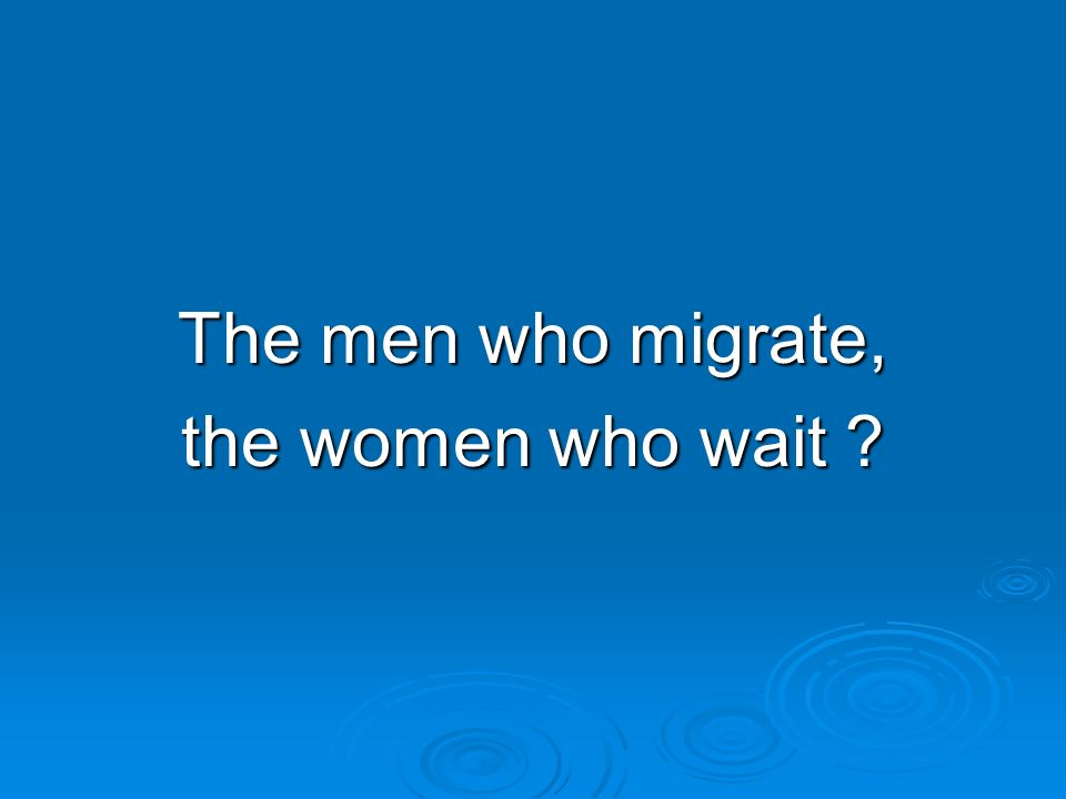 The men who migrate, the women who wait