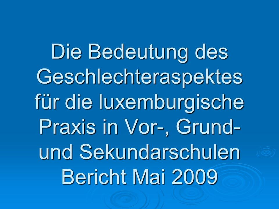 Die Bedeutung des Geschlechteraspektes für die luxemburgische Praxis in Vor-, Grund- und Sekundarschulen Bericht Mai 2009
