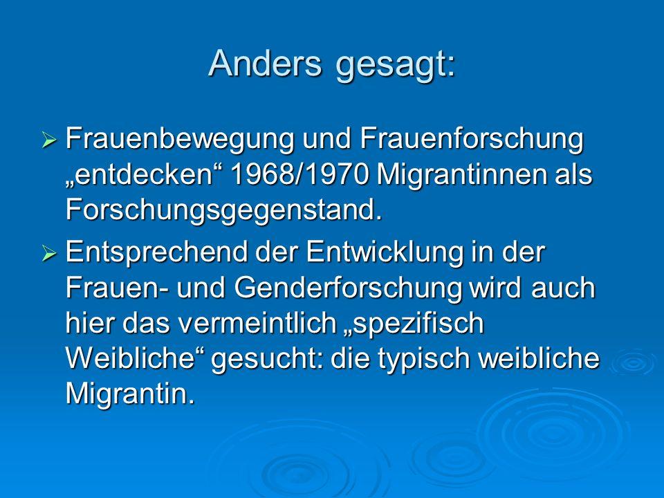 "Anders gesagt: Frauenbewegung und Frauenforschung ""entdecken 1968/1970 Migrantinnen als Forschungsgegenstand."