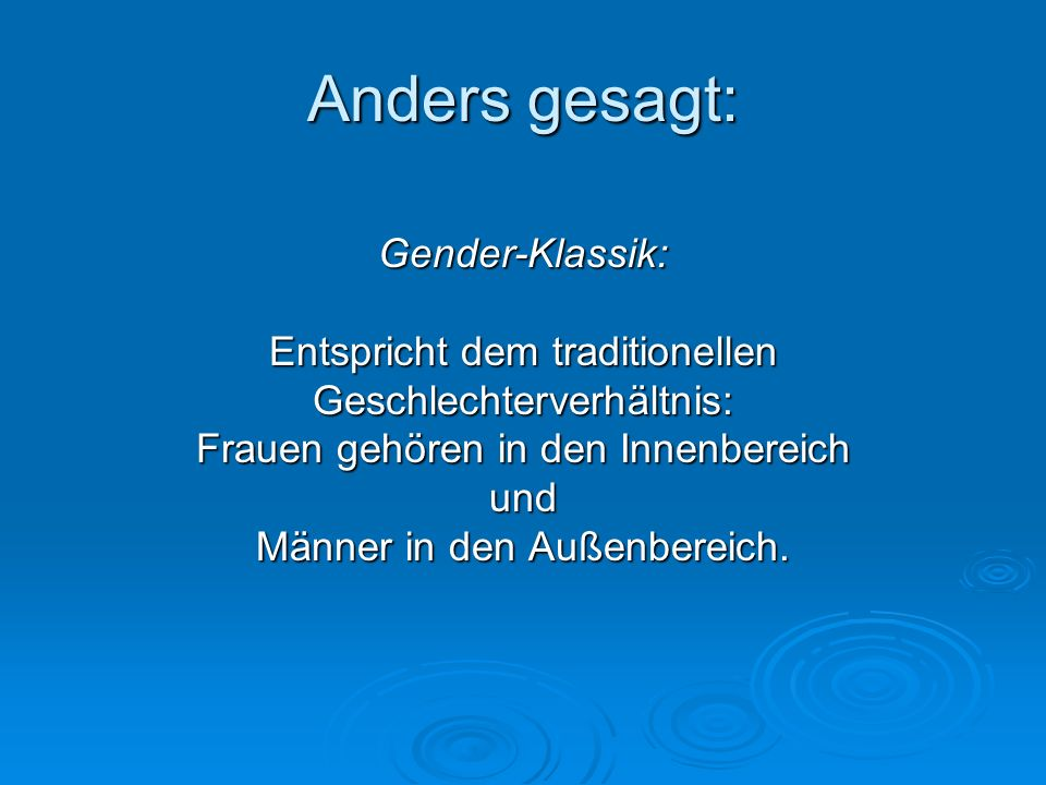Anders gesagt: Gender-Klassik: Entspricht dem traditionellen