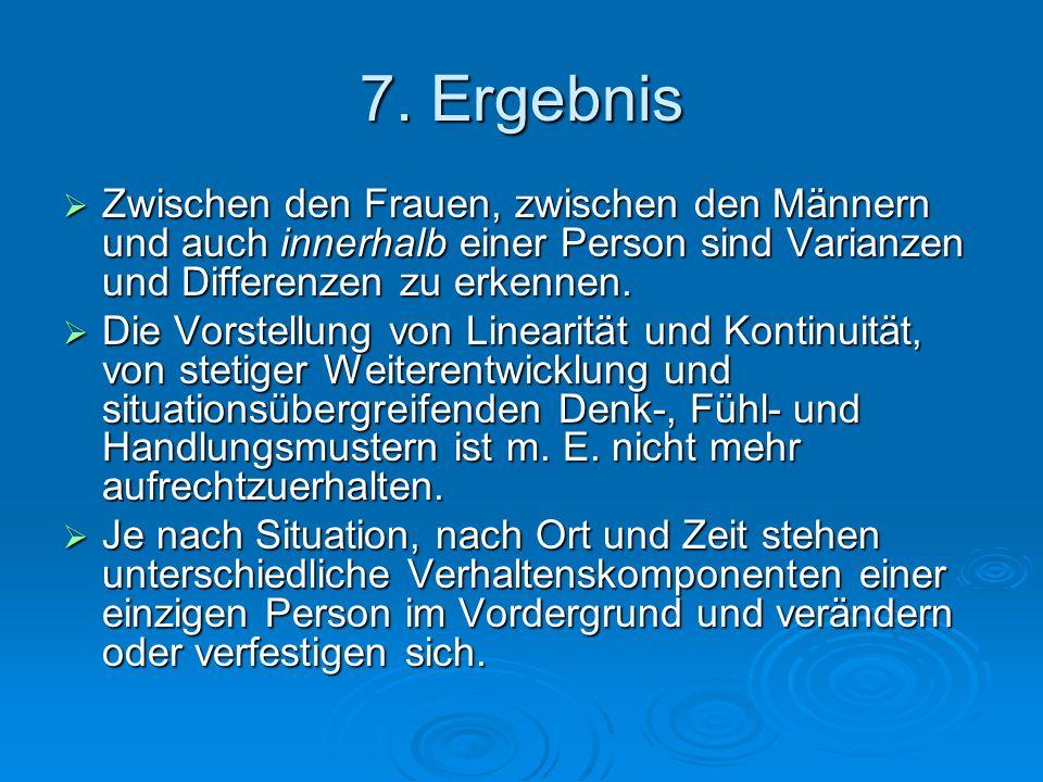7. Ergebnis Zwischen den Frauen, zwischen den Männern und auch innerhalb einer Person sind Varianzen und Differenzen zu erkennen.