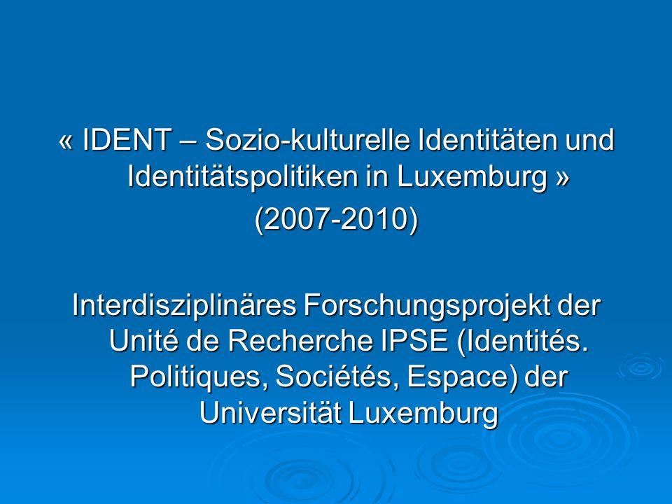 « IDENT – Sozio-kulturelle Identitäten und Identitätspolitiken in Luxemburg » (2007-2010) Interdisziplinäres Forschungsprojekt der Unité de Recherche IPSE (Identités.