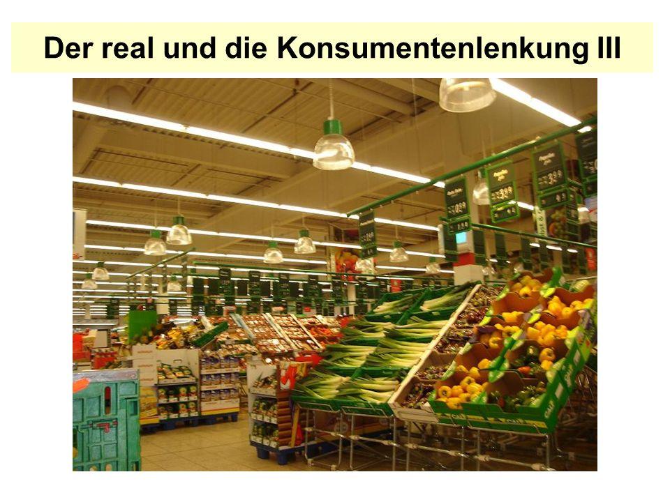 Der real und die Konsumentenlenkung III