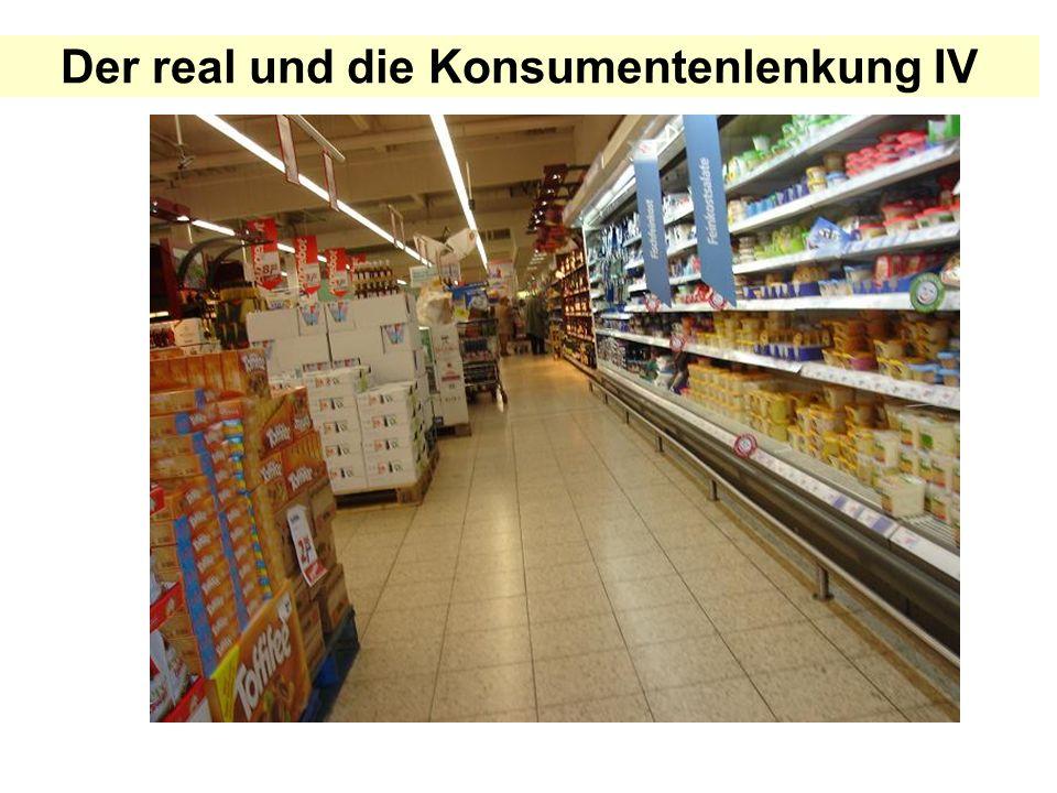 Der real und die Konsumentenlenkung IV