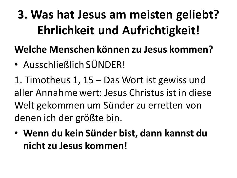 3. Was hat Jesus am meisten geliebt Ehrlichkeit und Aufrichtigkeit!