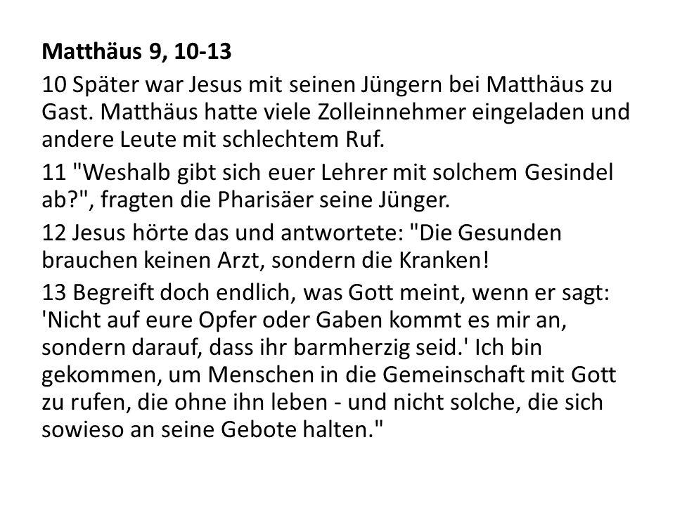 Matthäus 9, 10-13 10 Später war Jesus mit seinen Jüngern bei Matthäus zu Gast.