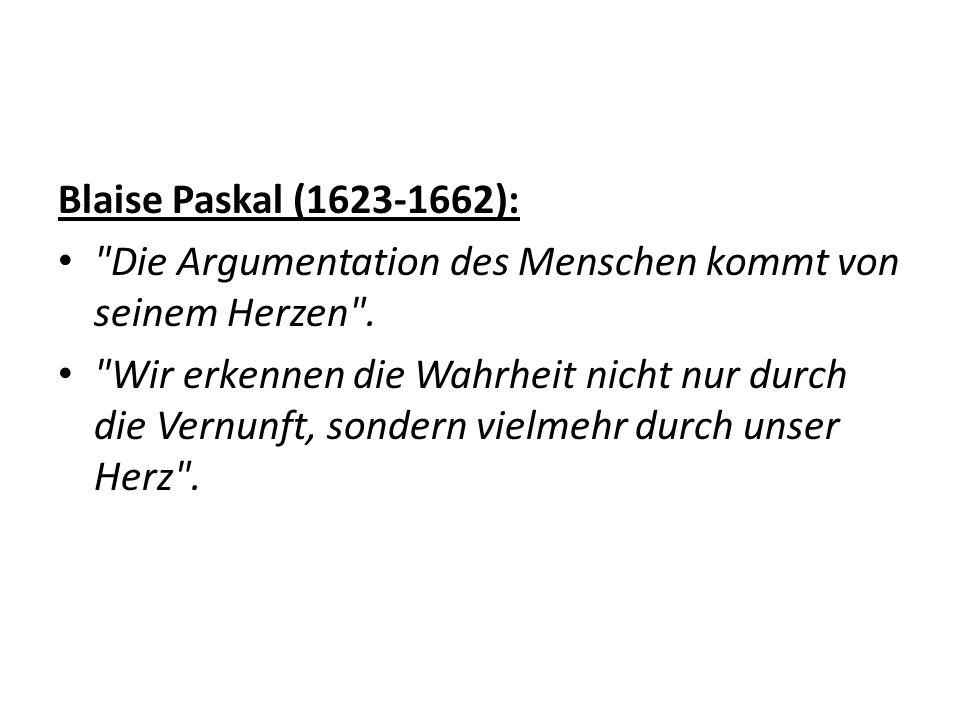 Blaise Paskal (1623-1662): Die Argumentation des Menschen kommt von seinem Herzen .