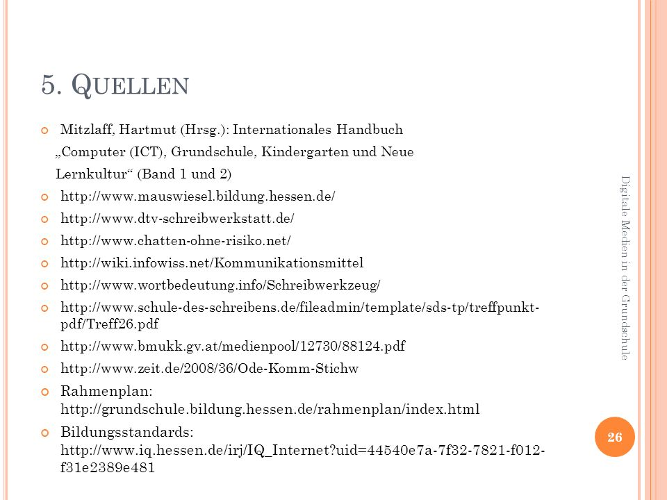 """5. Quellen Mitzlaff, Hartmut (Hrsg.): Internationales Handbuch. """"Computer (ICT), Grundschule, Kindergarten und Neue."""