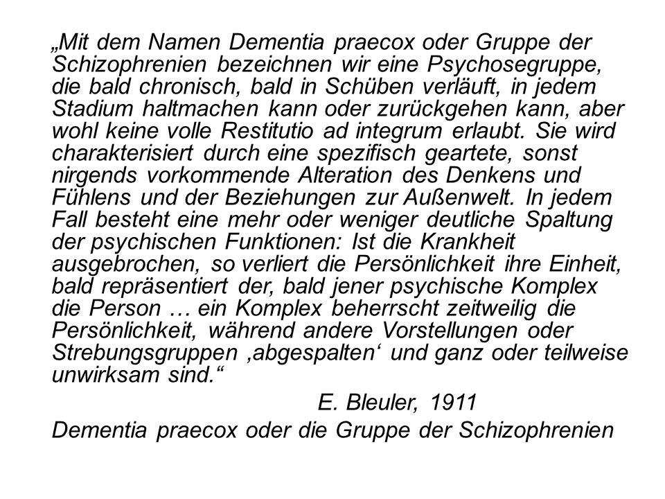 """""""Mit dem Namen Dementia praecox oder Gruppe der Schizophrenien bezeichnen wir eine Psychosegruppe, die bald chronisch, bald in Schüben verläuft, in jedem Stadium haltmachen kann oder zurückgehen kann, aber wohl keine volle Restitutio ad integrum erlaubt."""